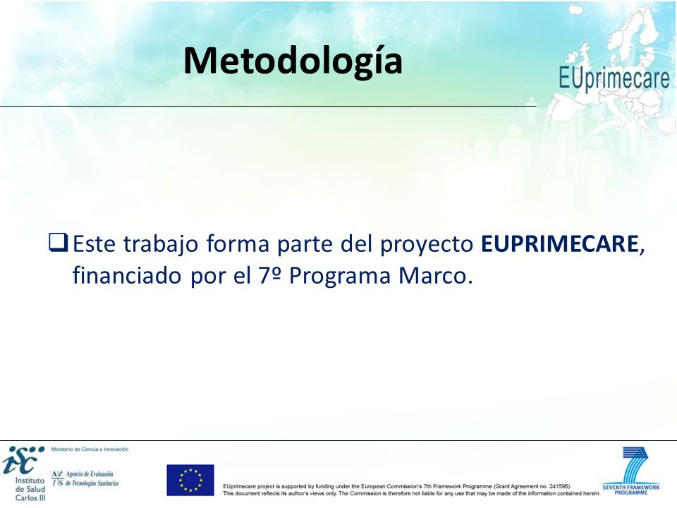 Metodología Este trabajo forma parte del proyecto EUPRIMECARE, financiado por el 7º Programa Marco.