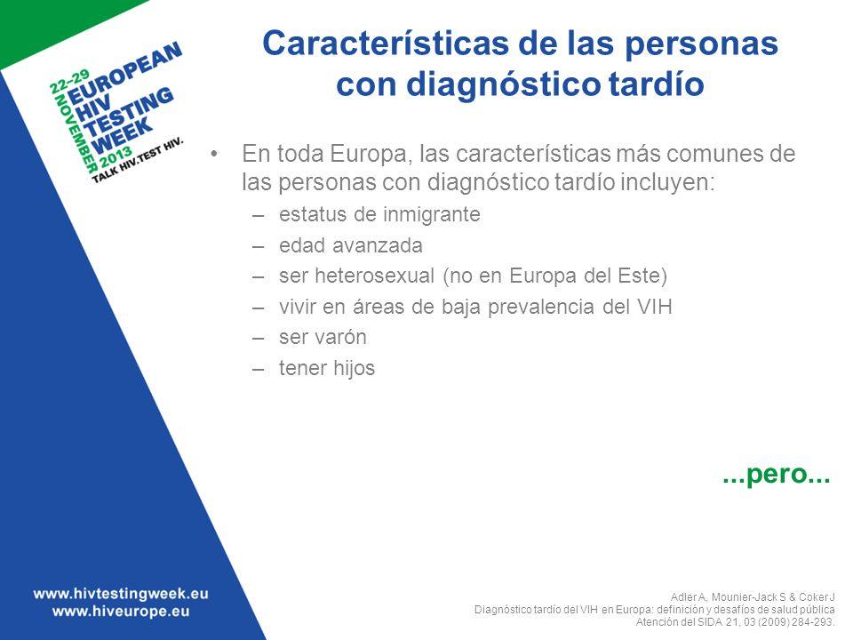 Características de las personas con diagnóstico tardío En toda Europa, las características más comunes de las personas con diagnóstico tardío incluyen