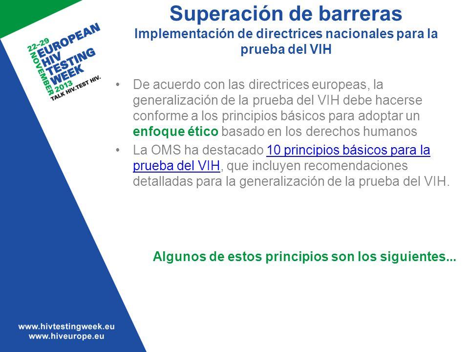 Superación de barreras Implementación de directrices nacionales para la prueba del VIH De acuerdo con las directrices europeas, la generalización de l