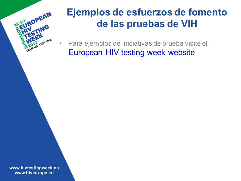 Ejemplos de esfuerzos de fomento de las pruebas de VIH Para ejemplos de iniciativas de prueba visite el European HIV testing week website European HIV