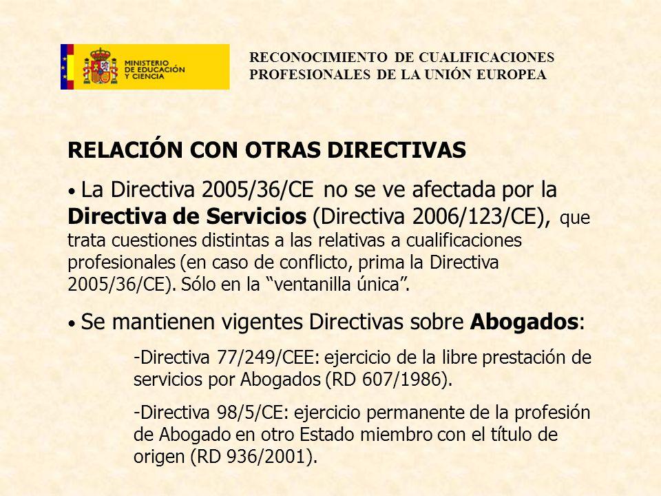 RECONOCIMIENTO DE CUALIFICACIONES PROFESIONALES DE LA UNIÓN EUROPEA RELACIÓN CON OTRAS DIRECTIVAS La Directiva 2005/36/CE no se ve afectada por la Dir
