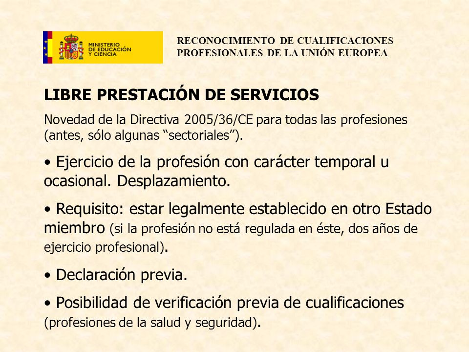 RECONOCIMIENTO DE CUALIFICACIONES PROFESIONALES DE LA UNIÓN EUROPEA LIBRE PRESTACIÓN DE SERVICIOS Novedad de la Directiva 2005/36/CE para todas las pr