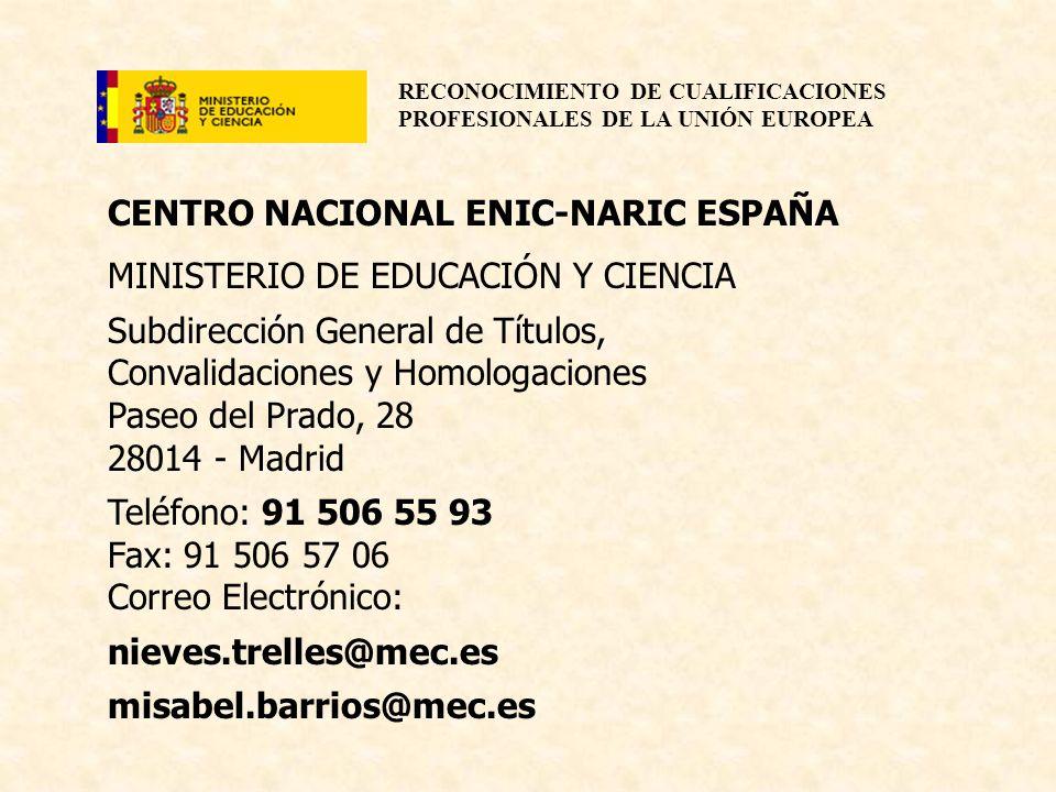 RECONOCIMIENTO DE CUALIFICACIONES PROFESIONALES DE LA UNIÓN EUROPEA CENTRO NACIONAL ENIC-NARIC ESPAÑA MINISTERIO DE EDUCACIÓN Y CIENCIA Subdirección G