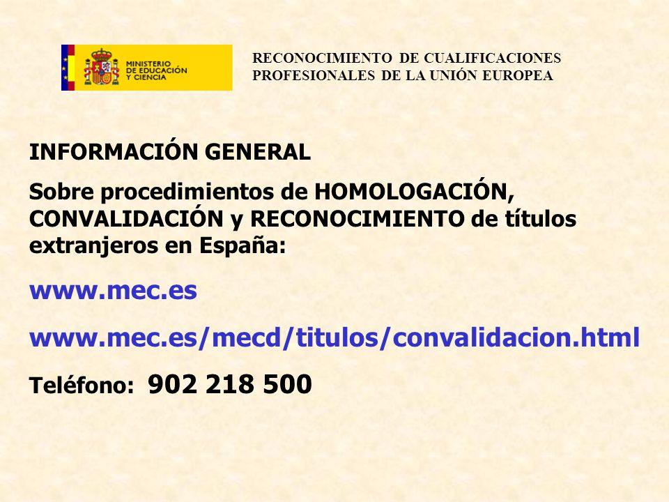 RECONOCIMIENTO DE CUALIFICACIONES PROFESIONALES DE LA UNIÓN EUROPEA INFORMACIÓN GENERAL Sobre procedimientos de HOMOLOGACIÓN, CONVALIDACIÓN y RECONOCI