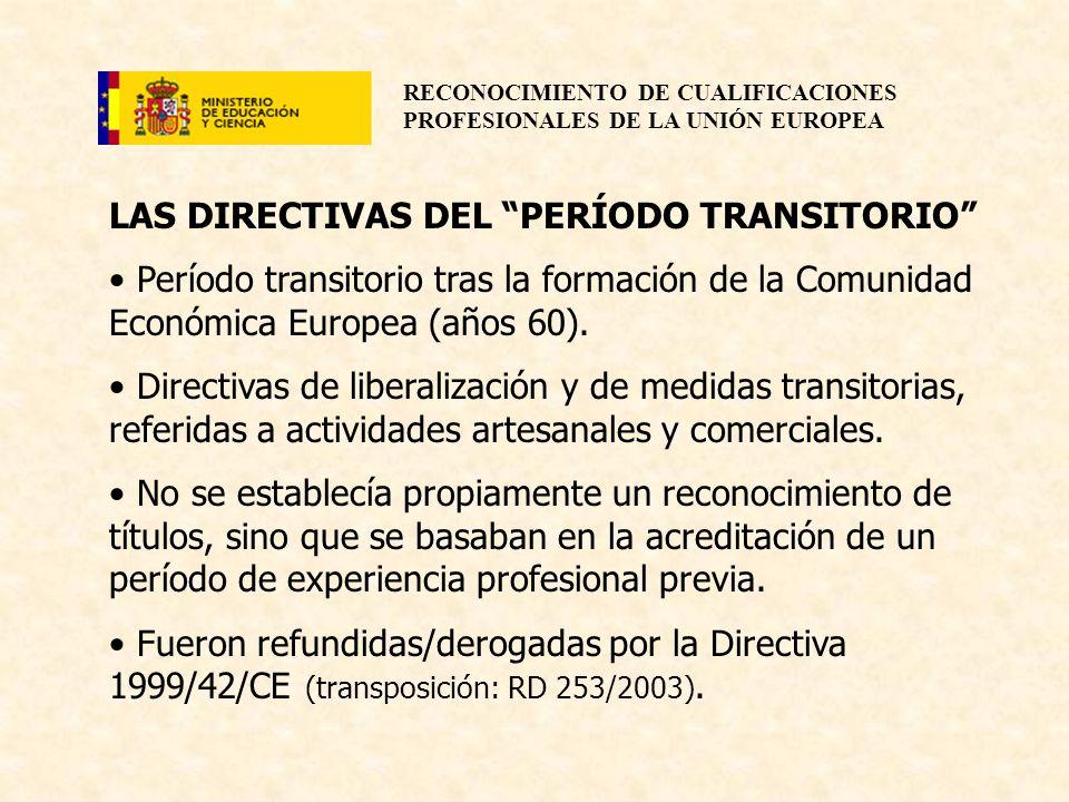 RECONOCIMIENTO DE CUALIFICACIONES PROFESIONALES DE LA UNIÓN EUROPEA LAS DIRECTIVAS DEL PERÍODO TRANSITORIO Período transitorio tras la formación de la