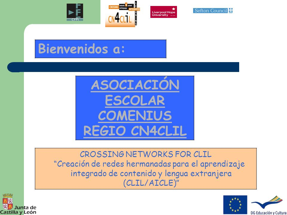 ASOCIACIÓN ESCOLAR COMENIUS REGIO CN4CLIL CROSSING NETWORKS FOR CLIL Creación de redes hermanadas para el aprendizaje integrado de contenido y lengua