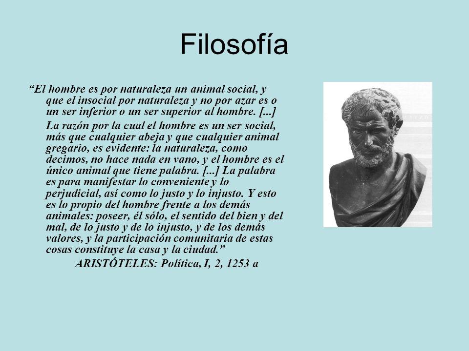 Filosofía El hombre es por naturaleza un animal social, y que el insocial por naturaleza y no por azar es o un ser inferior o un ser superior al hombr
