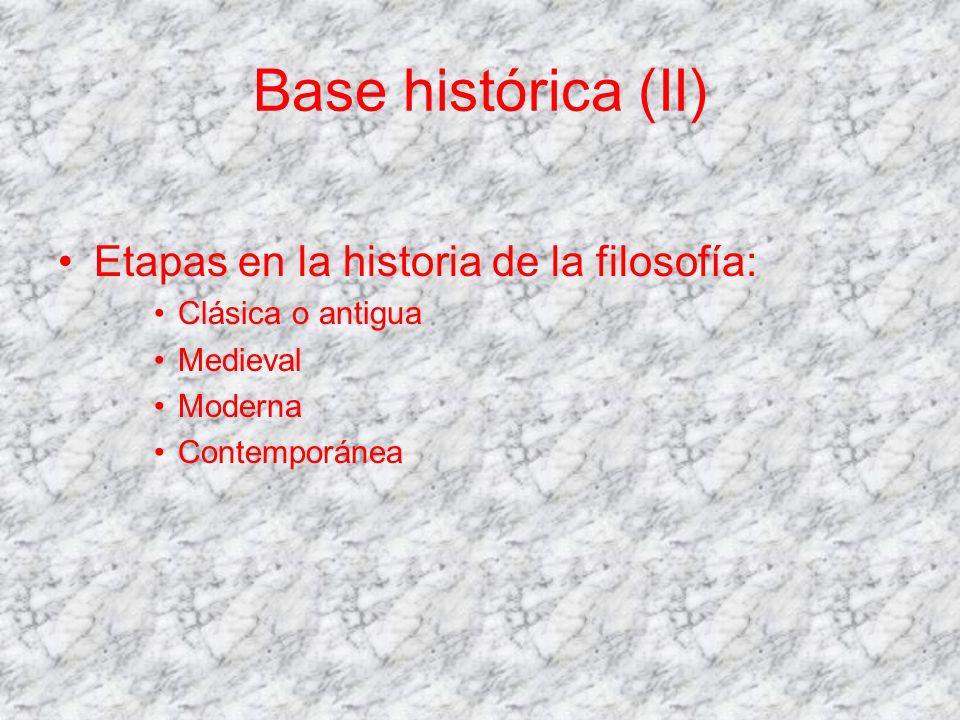 Base histórica (II) Etapas en la historia de la filosofía: Clásica o antigua Medieval Moderna Contemporánea