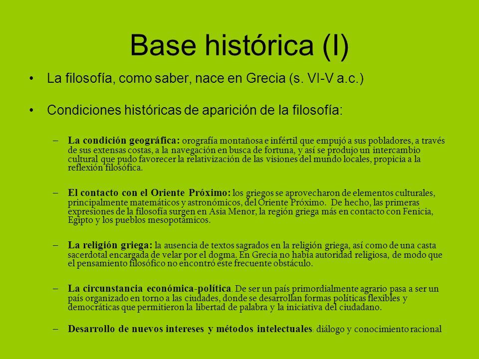 Base histórica (I) La filosofía, como saber, nace en Grecia (s. VI-V a.c.) Condiciones históricas de aparición de la filosofía: –La condición geográfi