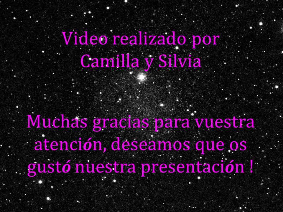 Video realizado por Camilla y Silvia Muchas gracias para vuestra atenci ó n, deseamos que os gust ó nuestra presentaci ó n !