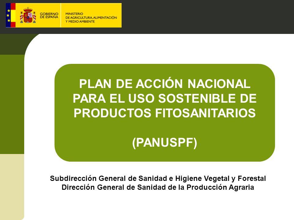 PLAN DE ACCIÓN NACIONAL PARA EL USO SOSTENIBLE DE PRODUCTOS FITOSANITARIOS (PANUSPF) Subdirección General de Sanidad e Higiene Vegetal y Forestal Dire