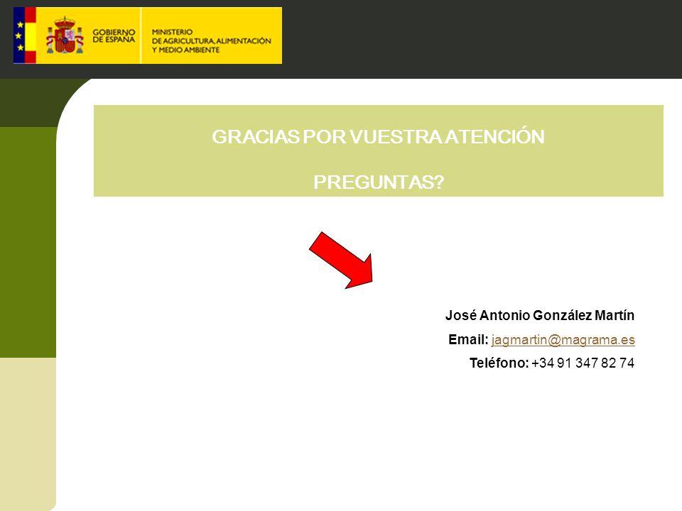 José Antonio González Martín Email: jagmartin@magrama.esjagmartin@magrama.es Teléfono: +34 91 347 82 74 GRACIAS POR VUESTRA ATENCIÓN PREGUNTAS?