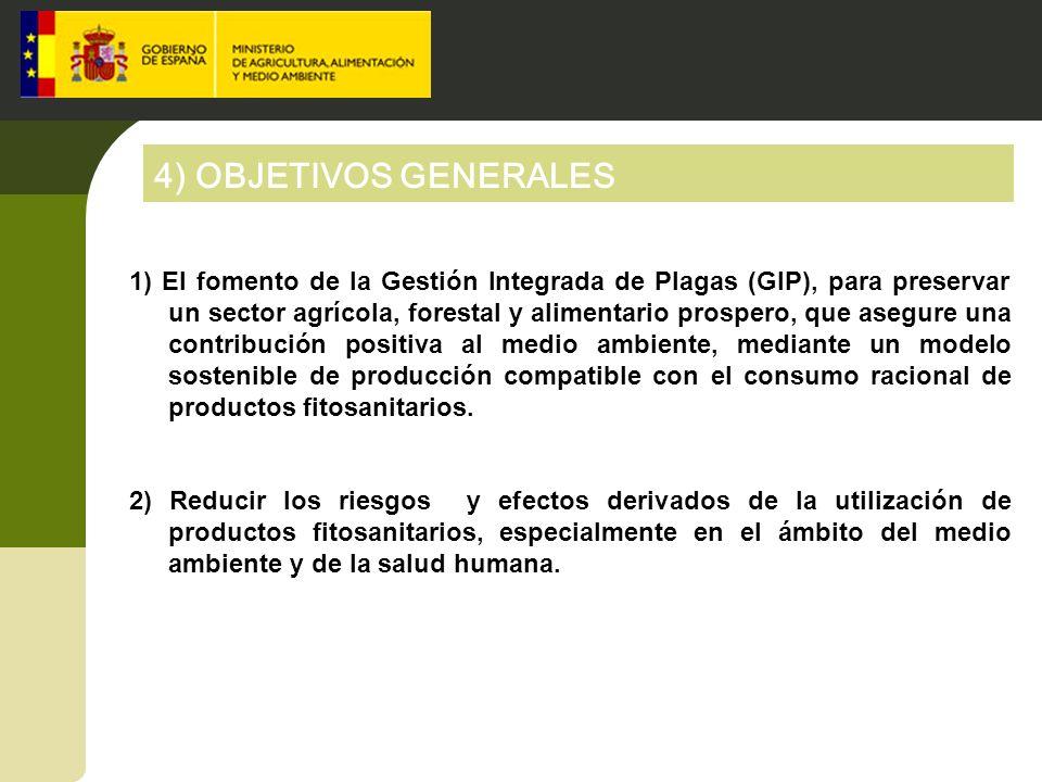4) OBJETIVOS GENERALES 1) El fomento de la Gestión Integrada de Plagas (GIP), para preservar un sector agrícola, forestal y alimentario prospero, que