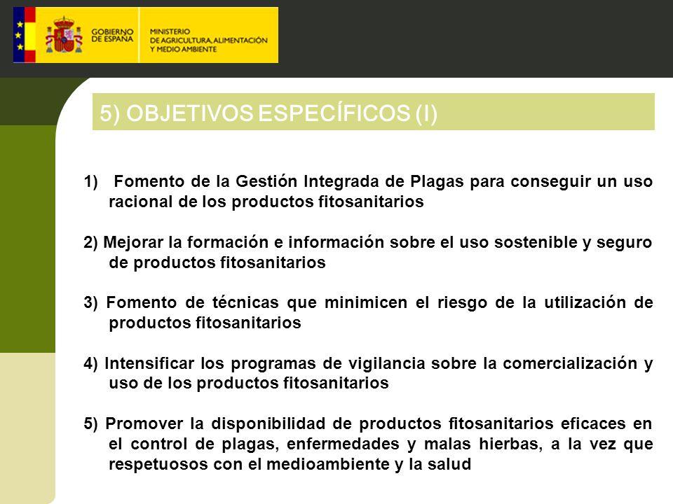 5) OBJETIVOS ESPECÍFICOS (I) 1) Fomento de la Gestión Integrada de Plagas para conseguir un uso racional de los productos fitosanitarios 2) Mejorar la