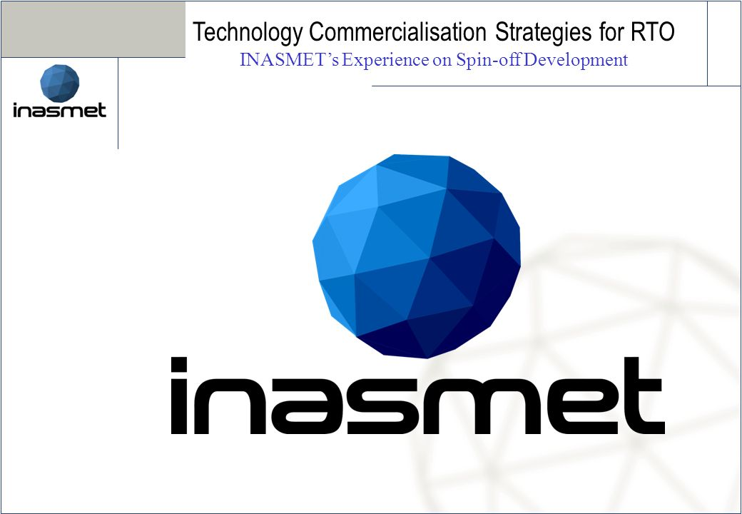 Technology Commercialisation Strategies for RTO INASMETs Experience on Spin-off Development