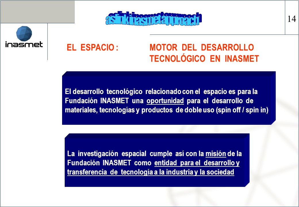 EL ESPACIO : MOTOR DEL DESARROLLO TECNOLÓGICO EN INASMET El desarrollo tecnológico relacionado con el espacio es para la Fundación INASMET una oportun