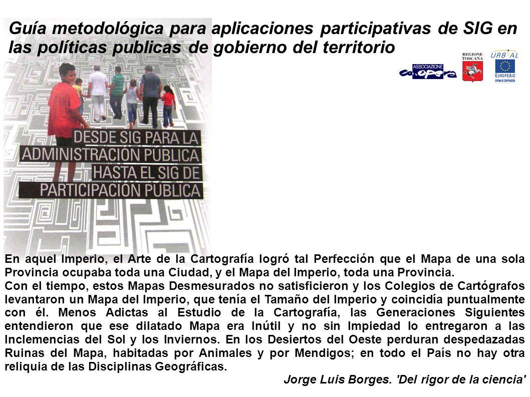 Guía metodológica para aplicaciones participativas de SIG en las políticas publicas de gobierno del territorio En aquel Imperio, el Arte de la Cartogr