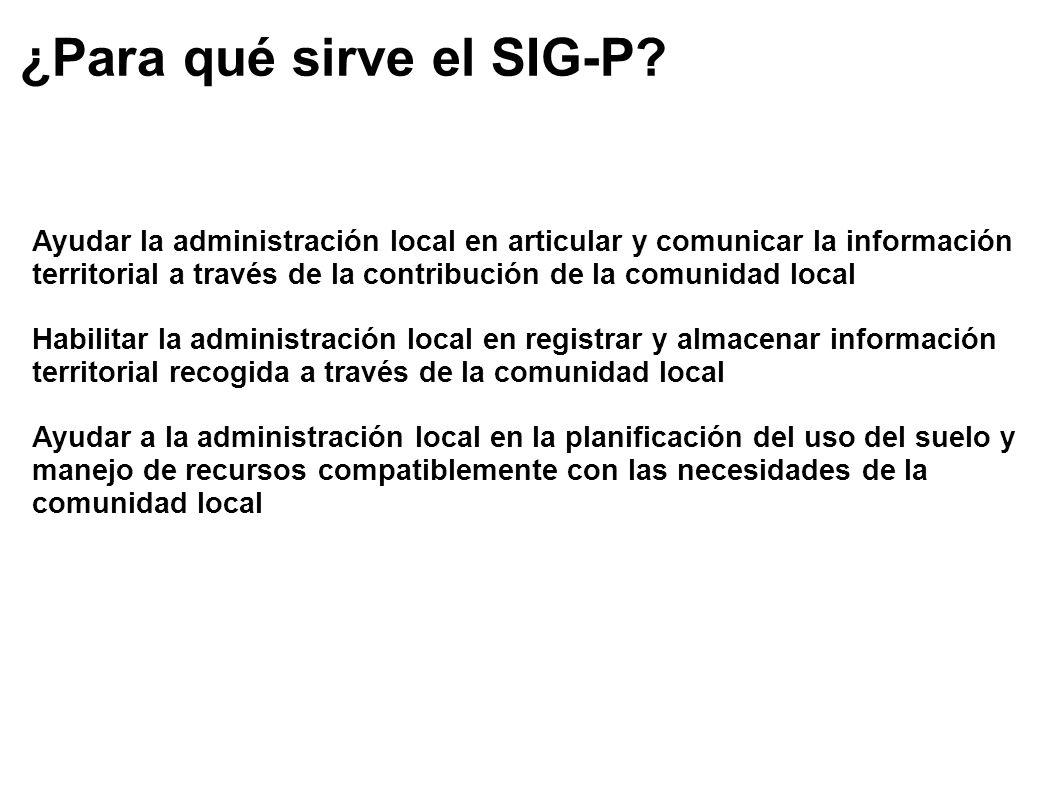 ¿Para qué sirve el SIG-P? Ayudar la administración local en articular y comunicar la información territorial a través de la contribución de la comunid
