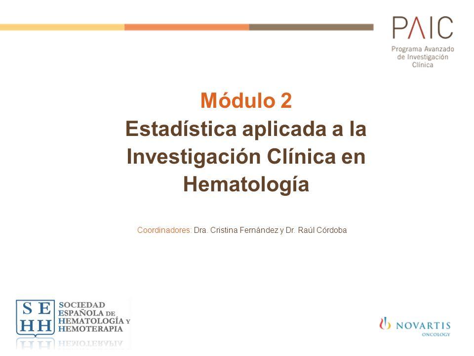Módulo 2 Estadística aplicada a la Investigación Clínica en Hematología Coordinadores: Dra. Cristina Fernández y Dr. Raúl Córdoba