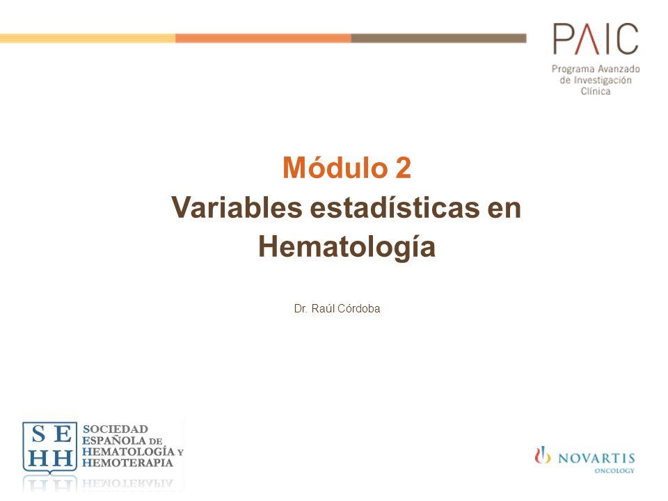 Módulo 2 Variables estadísticas en Hematología Dr. Raúl Córdoba