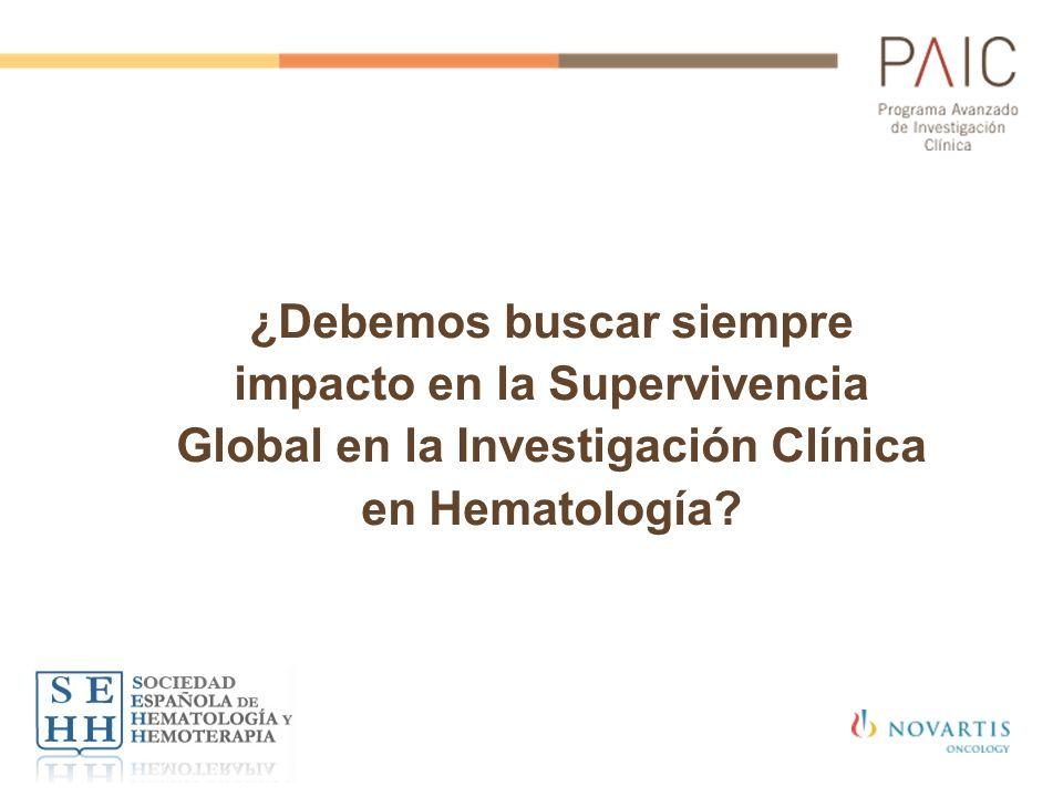 ¿Debemos buscar siempre impacto en la Supervivencia Global en la Investigación Clínica en Hematología?