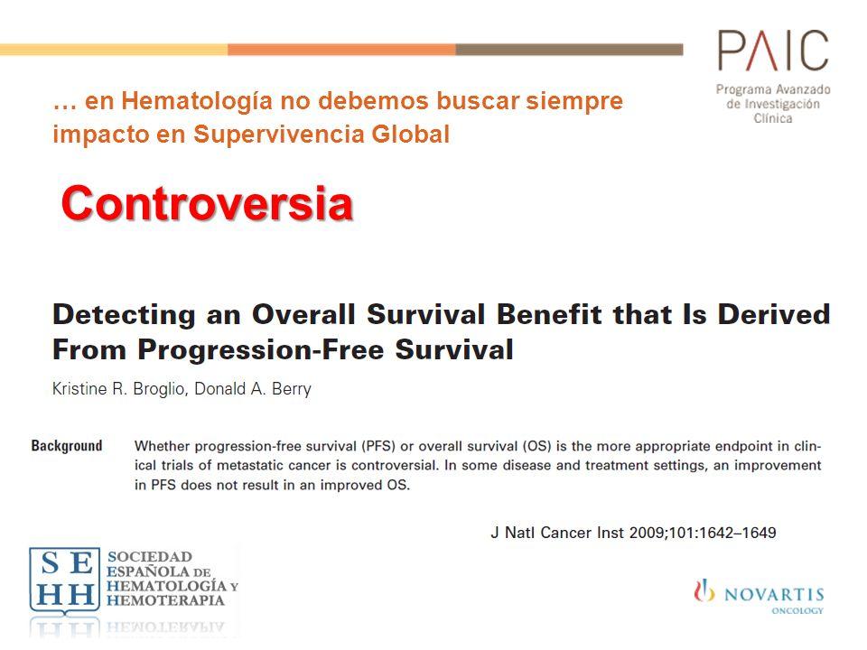 … en Hematología no debemos buscar siempre impacto en Supervivencia Global Controversia