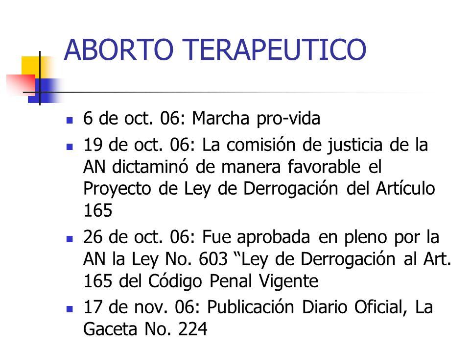 ABORTO TERAPEUTICO 6 de oct. 06: Marcha pro-vida 19 de oct. 06: La comisión de justicia de la AN dictaminó de manera favorable el Proyecto de Ley de D