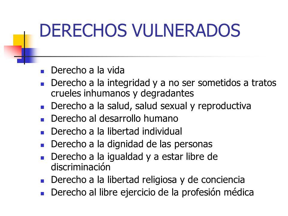DERECHOS VULNERADOS Derecho a la vida Derecho a la integridad y a no ser sometidos a tratos crueles inhumanos y degradantes Derecho a la salud, salud