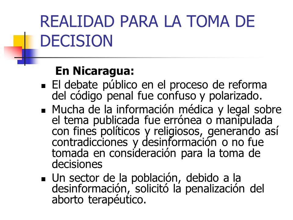REALIDAD PARA LA TOMA DE DECISION En Nicaragua: El debate público en el proceso de reforma del código penal fue confuso y polarizado. Mucha de la info
