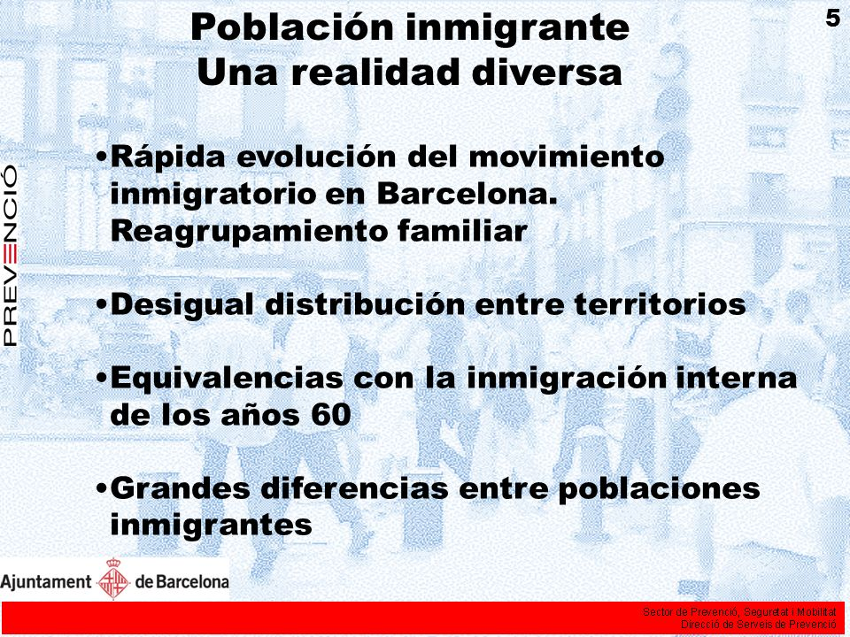 Población inmigrante Una realidad diversa Rápida evolución del movimiento inmigratorio en Barcelona. Reagrupamiento familiar Desigual distribución ent