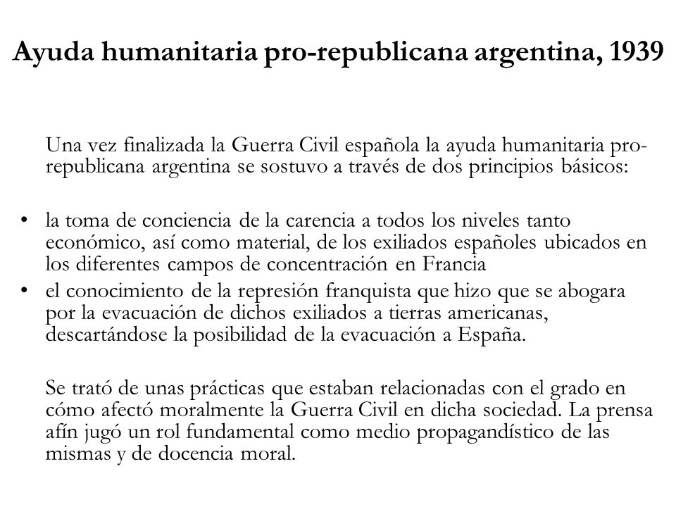 Ayuda humanitaria pro-republicana argentina, 1939 Una vez finalizada la Guerra Civil española la ayuda humanitaria pro- republicana argentina se sostu