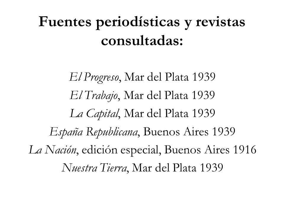 Fuentes periodísticas y revistas consultadas: El Progreso, Mar del Plata 1939 El Trabajo, Mar del Plata 1939 La Capital, Mar del Plata 1939 España Rep