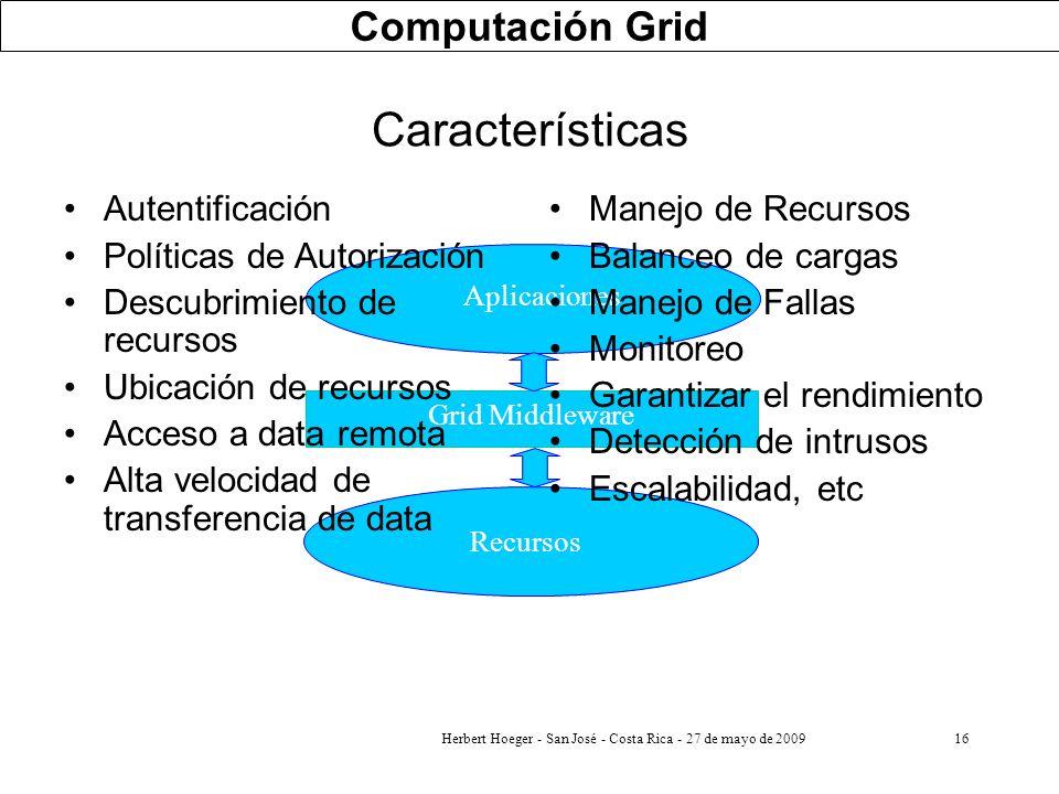 16 Aplicaciones Grid Middleware Recursos Computación Grid Características Manejo de Recursos Balanceo de cargas Manejo de Fallas Monitoreo Garantizar