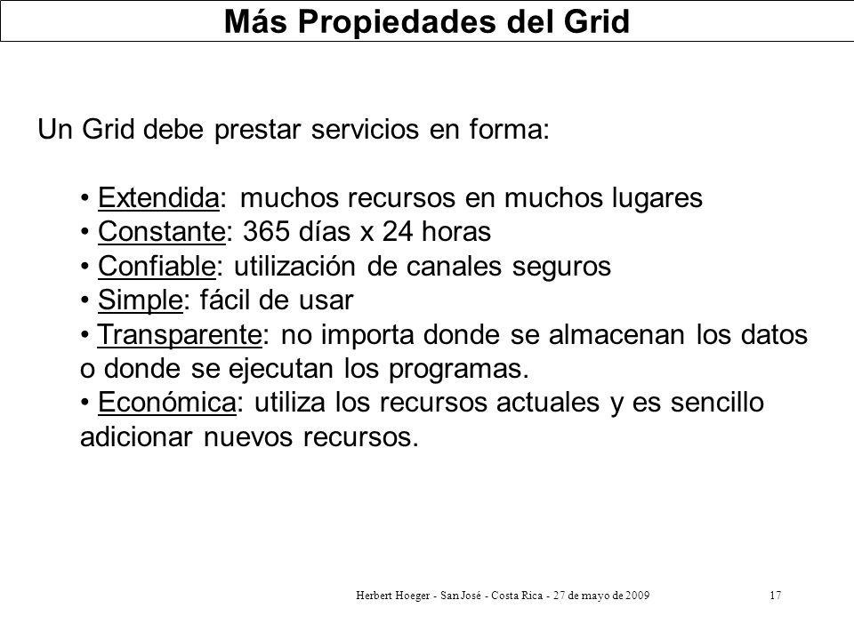 Herbert Hoeger - San José - Costa Rica - 27 de mayo de 200917 Un Grid debe prestar servicios en forma: Extendida: muchos recursos en muchos lugares Co