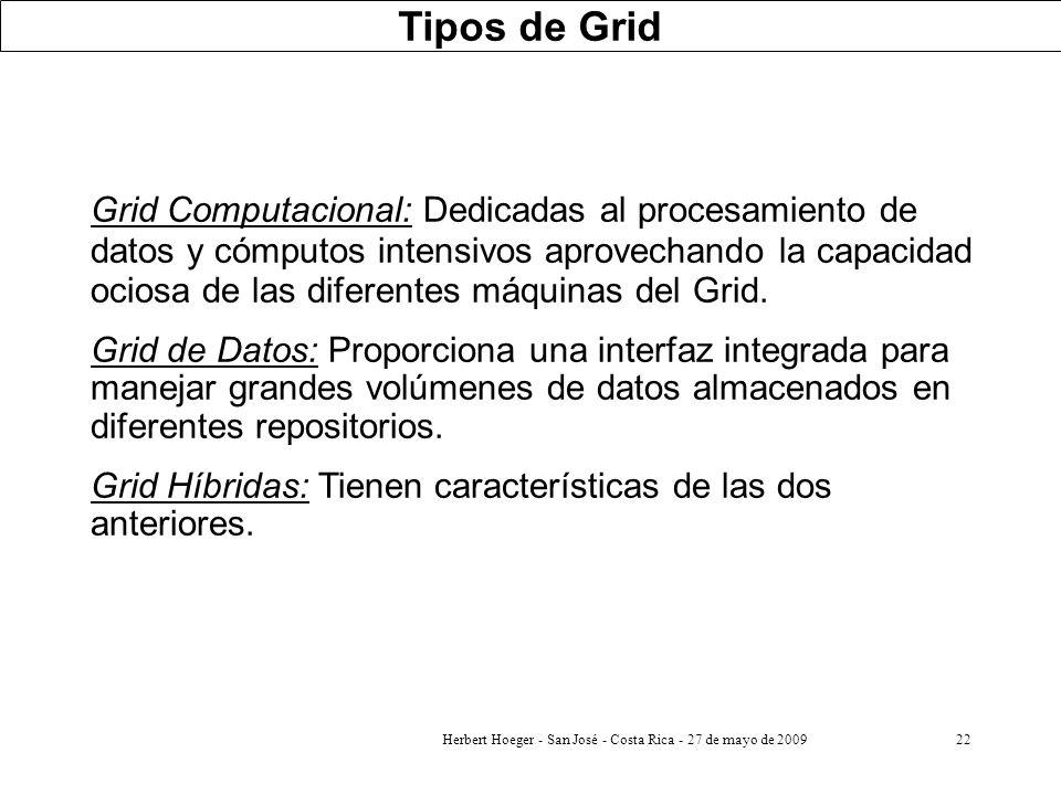 Herbert Hoeger - San José - Costa Rica - 27 de mayo de 200922 Tipos de Grid Grid Computacional: Dedicadas al procesamiento de datos y cómputos intensi