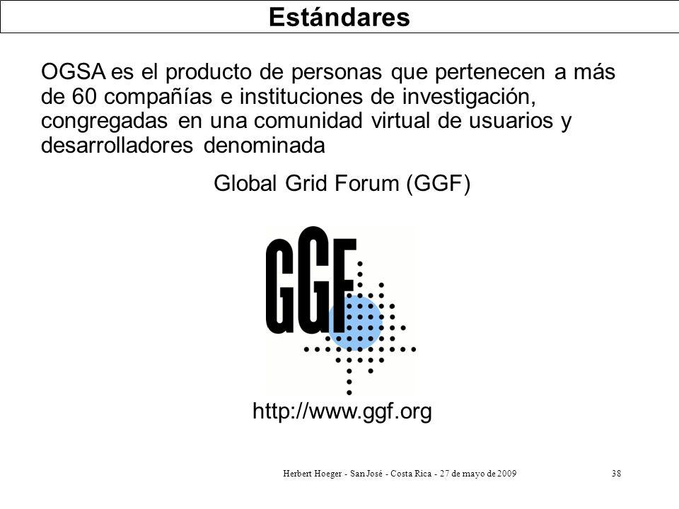 Herbert Hoeger - San José - Costa Rica - 27 de mayo de 200938 Estándares OGSA es el producto de personas que pertenecen a más de 60 compañías e instit