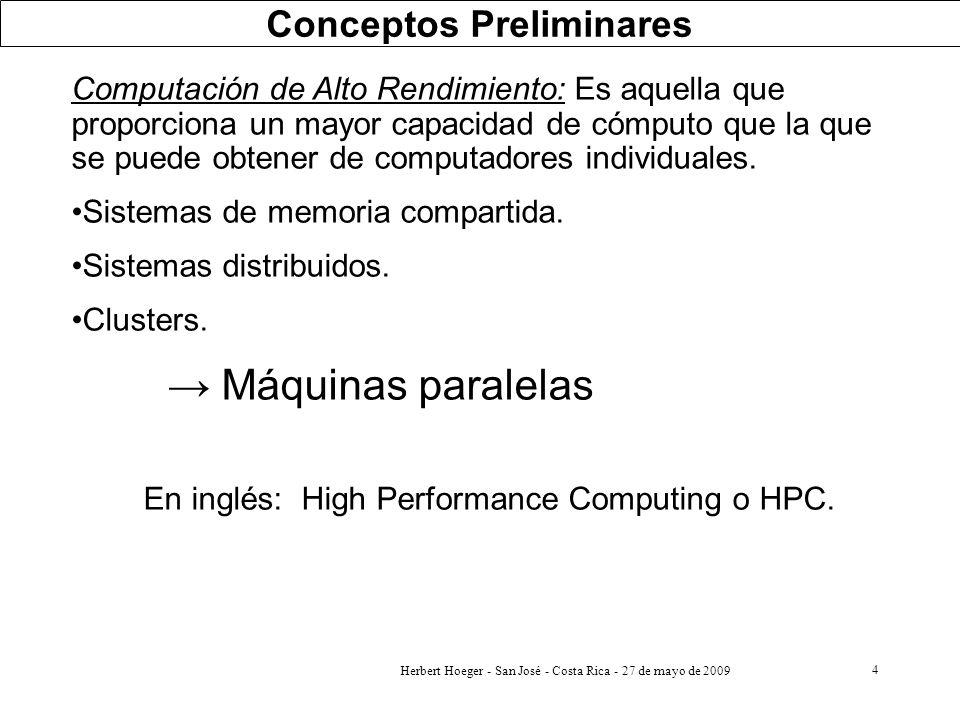4 Conceptos Preliminares Computación de Alto Rendimiento: Es aquella que proporciona un mayor capacidad de cómputo que la que se puede obtener de comp