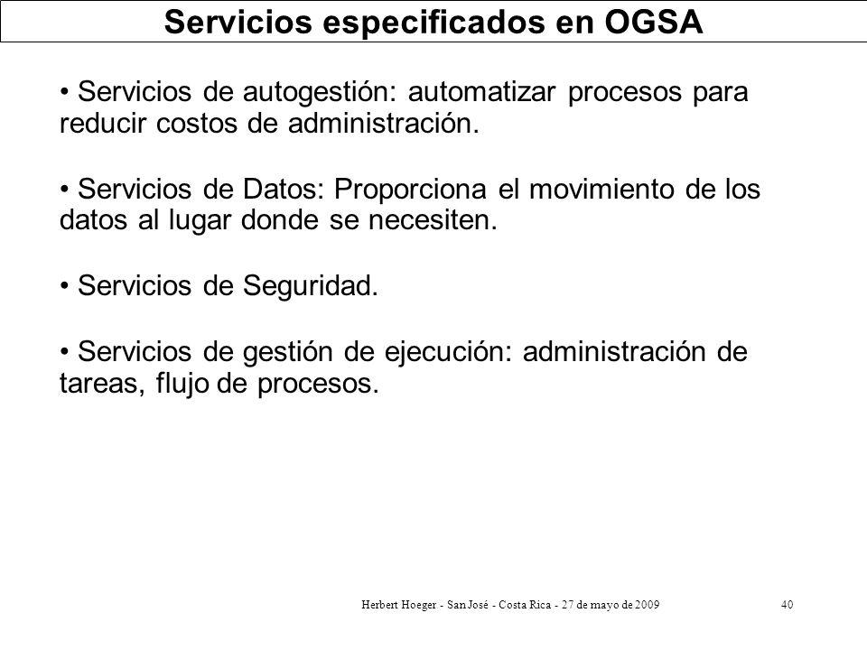 Herbert Hoeger - San José - Costa Rica - 27 de mayo de 200940 Servicios especificados en OGSA Servicios de autogestión: automatizar procesos para redu