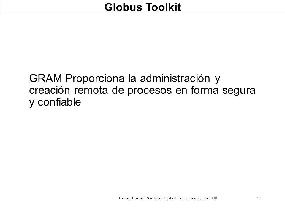Herbert Hoeger - San José - Costa Rica - 27 de mayo de 200947 GRAM Proporciona la administración y creación remota de procesos en forma segura y confi