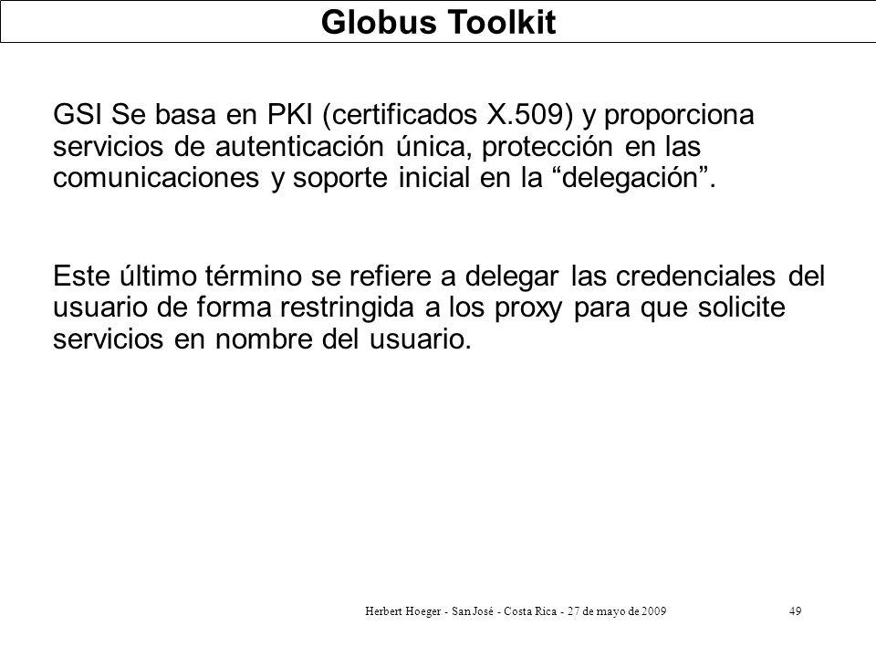 Herbert Hoeger - San José - Costa Rica - 27 de mayo de 200949 GSI Se basa en PKI (certificados X.509) y proporciona servicios de autenticación única,