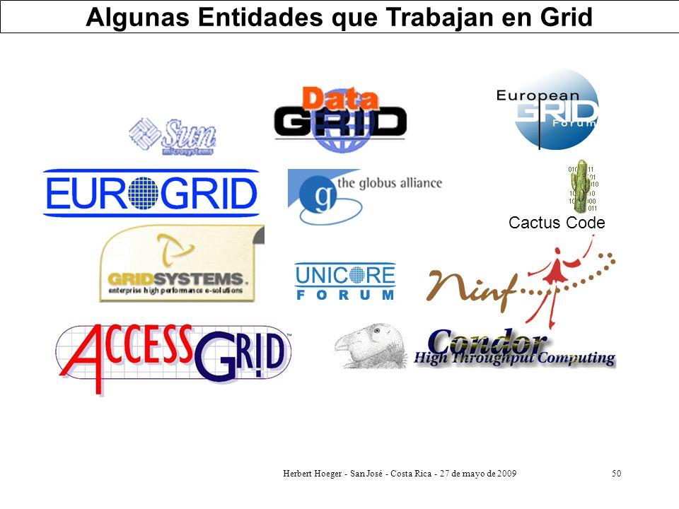 Herbert Hoeger - San José - Costa Rica - 27 de mayo de 200950 Cactus Code Algunas Entidades que Trabajan en Grid