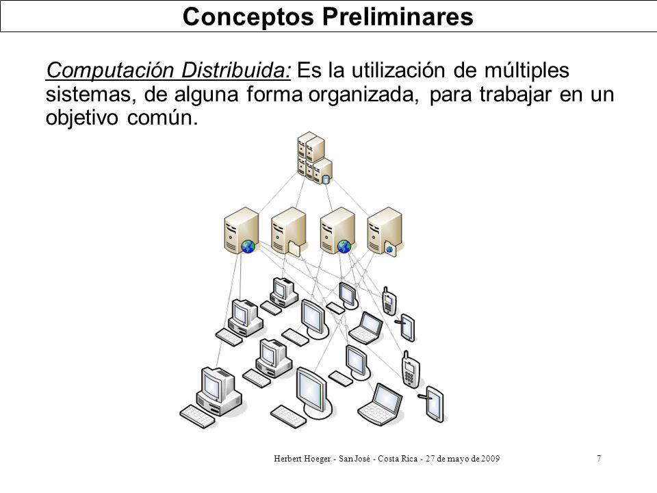 7 Computación Distribuida: Es la utilización de múltiples sistemas, de alguna forma organizada, para trabajar en un objetivo común. Conceptos Prelimin