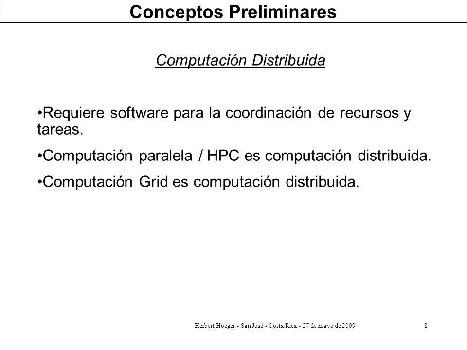 8 Computación Distribuida Requiere software para la coordinación de recursos y tareas. Computación paralela / HPC es computación distribuida. Computac