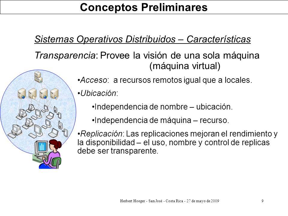 9 Sistemas Operativos Distribuidos – Características Transparencia: Provee la visión de una sola máquina (máquina virtual) Acceso: a recursos remotos
