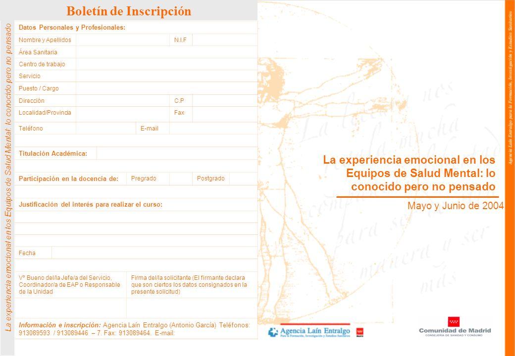 Boletín de Inscripción La experiencia emocional en los Equipos de Salud Mental: lo conocido pero no pensado Mayo y Junio de 2004 Datos Personales y Pr