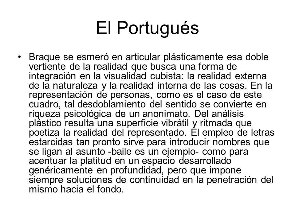 El Portugués Braque se esmeró en articular plásticamente esa doble vertiente de la realidad que busca una forma de integración en la visualidad cubist