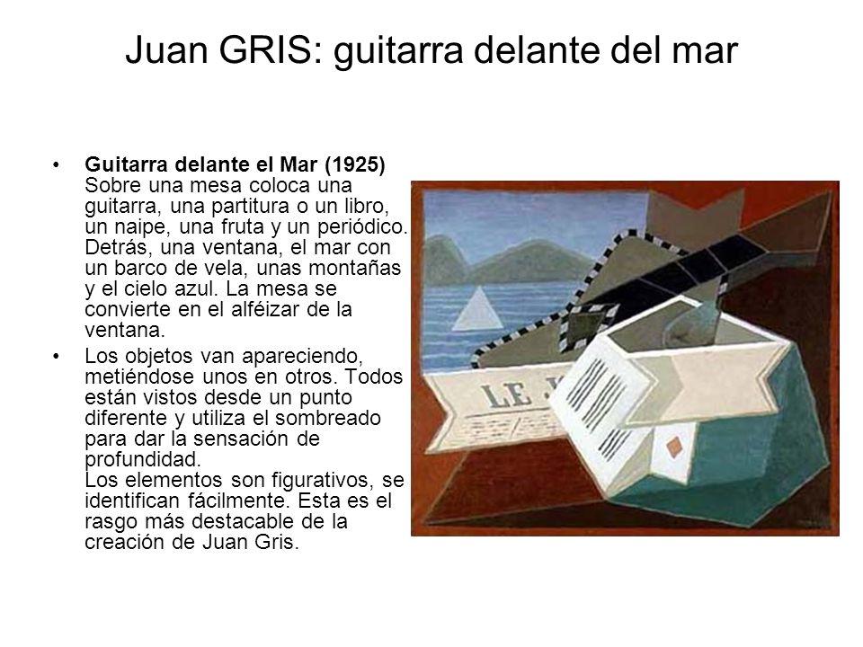 Juan GRIS: guitarra delante del mar Guitarra delante el Mar (1925) Sobre una mesa coloca una guitarra, una partitura o un libro, un naipe, una fruta y