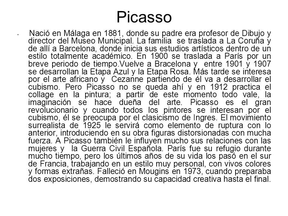 Picasso Nació en Málaga en 1881, donde su padre era profesor de Dibujo y director del Museo Municipal. La familia se traslada a La Coruña y de allí a