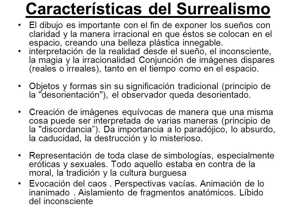 Características del Surrealismo El dibujo es importante con el fin de exponer los sueños con claridad y la manera irracional en que éstos se colocan e