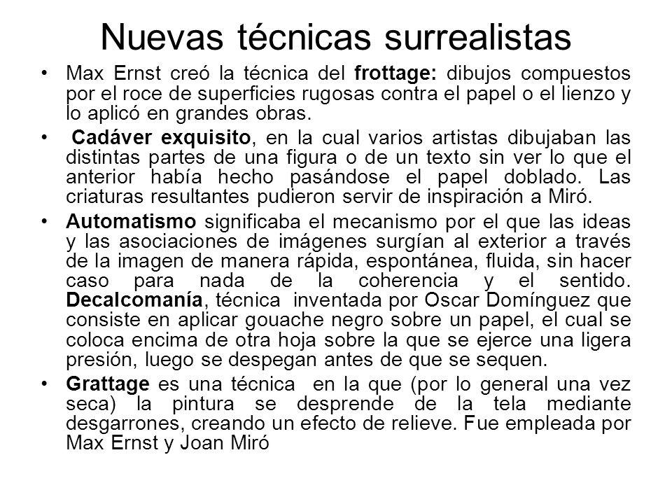 Nuevas técnicas surrealistas Max Ernst creó la técnica del frottage: dibujos compuestos por el roce de superficies rugosas contra el papel o el lienzo
